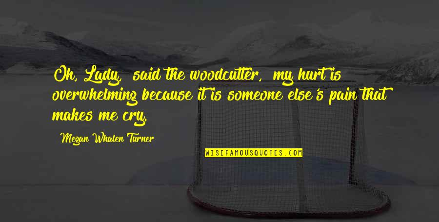"""Lady's Quotes By Megan Whalen Turner: Oh, Lady,"""" said the woodcutter, """"my hurt is"""