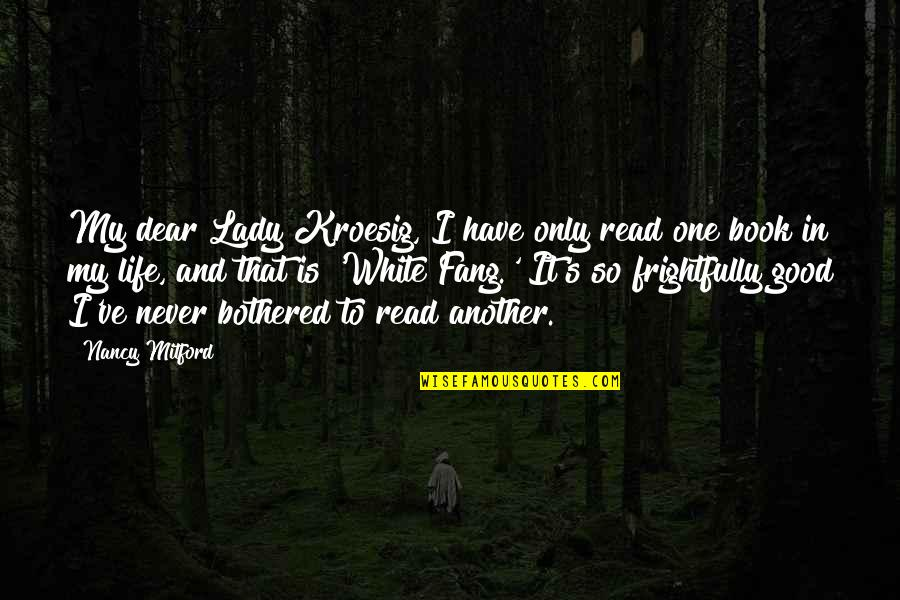 Lady's Quotes By Nancy Mitford: My dear Lady Kroesig, I have only read