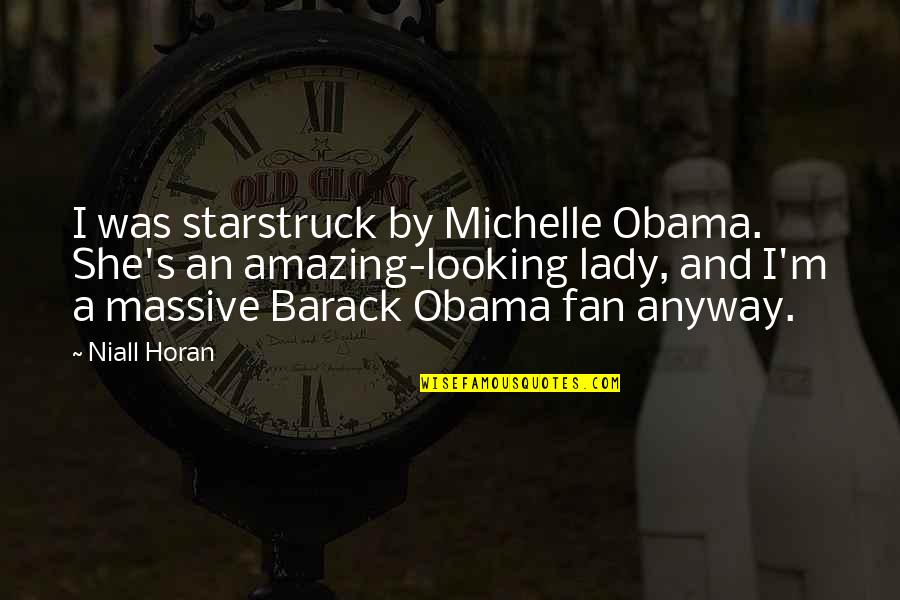 Lady's Quotes By Niall Horan: I was starstruck by Michelle Obama. She's an