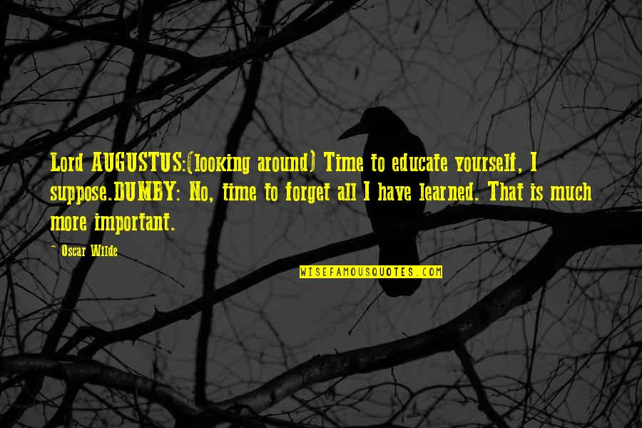 Lady's Quotes By Oscar Wilde: Lord AUGUSTUS:(looking around) Time to educate yourself, I