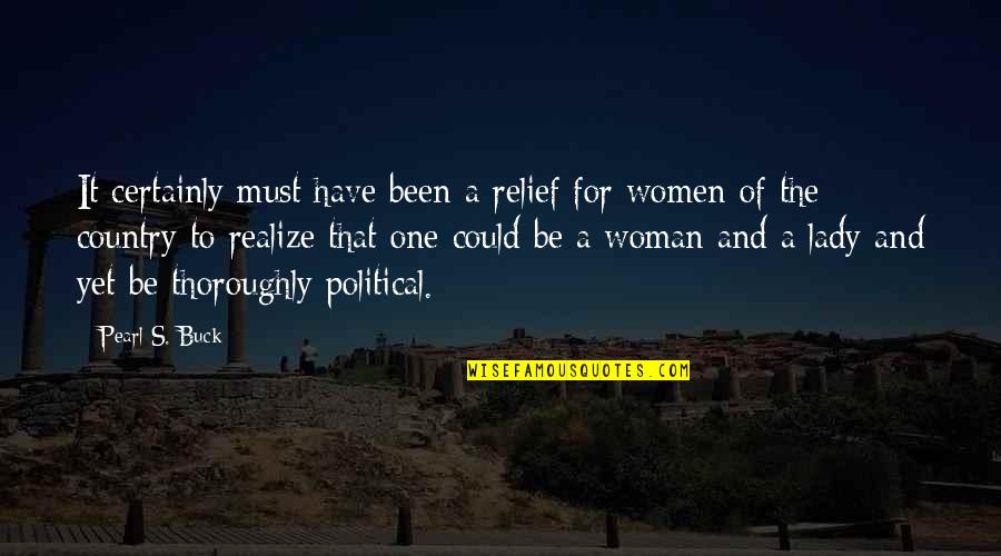 Lady's Quotes By Pearl S. Buck: It certainly must have been a relief for
