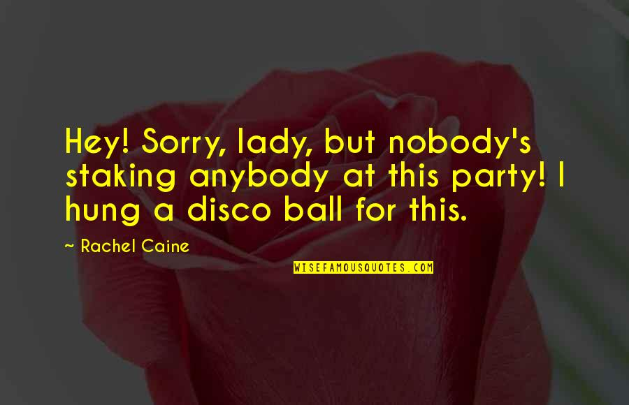 Lady's Quotes By Rachel Caine: Hey! Sorry, lady, but nobody's staking anybody at