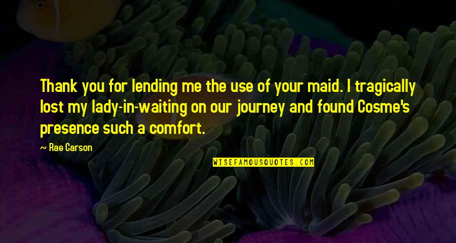 Lady's Quotes By Rae Carson: Thank you for lending me the use of