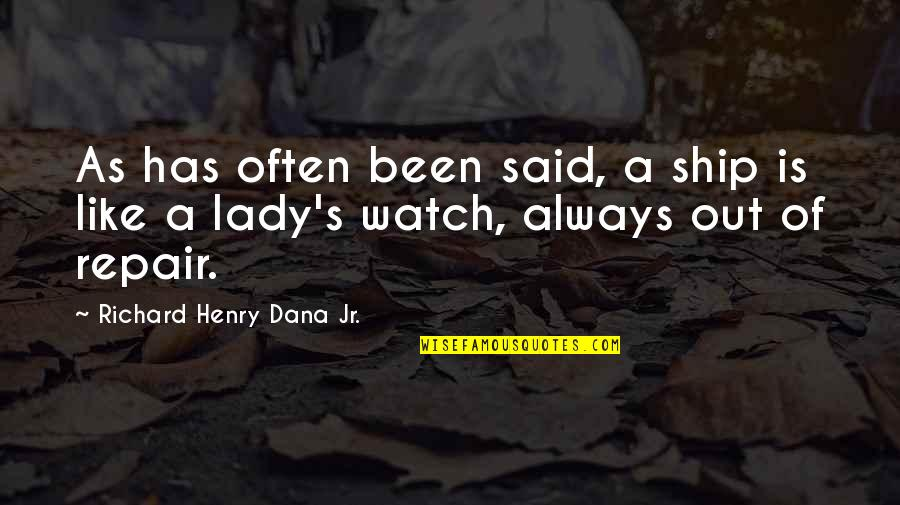 Lady's Quotes By Richard Henry Dana Jr.: As has often been said, a ship is