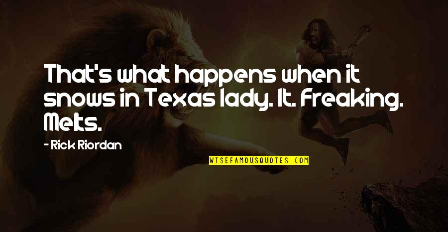 Lady's Quotes By Rick Riordan: That's what happens when it snows in Texas