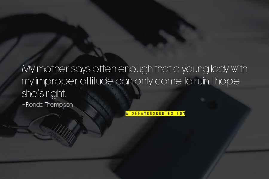 Lady's Quotes By Ronda Thompson: My mother says often enough that a young