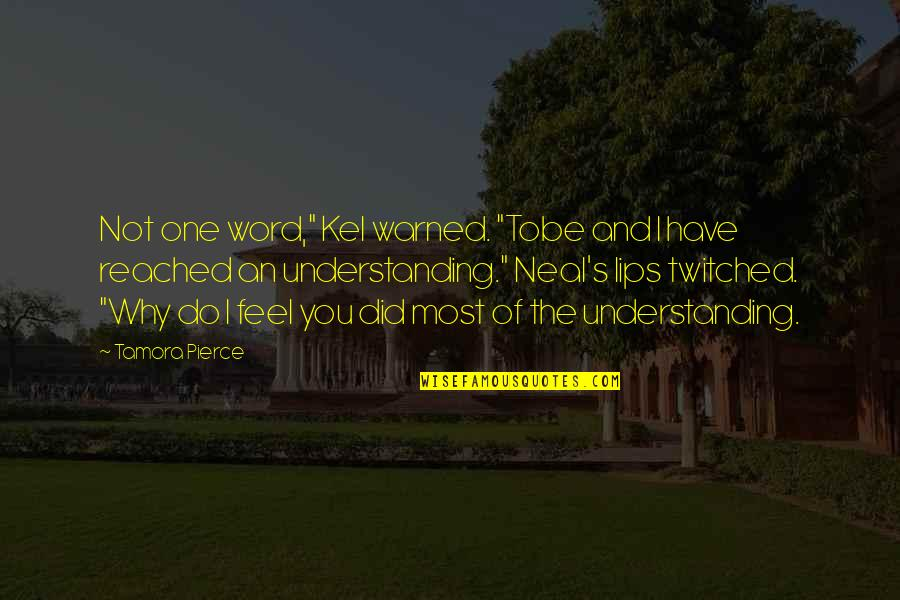 """Lady's Quotes By Tamora Pierce: Not one word,"""" Kel warned. """"Tobe and I"""