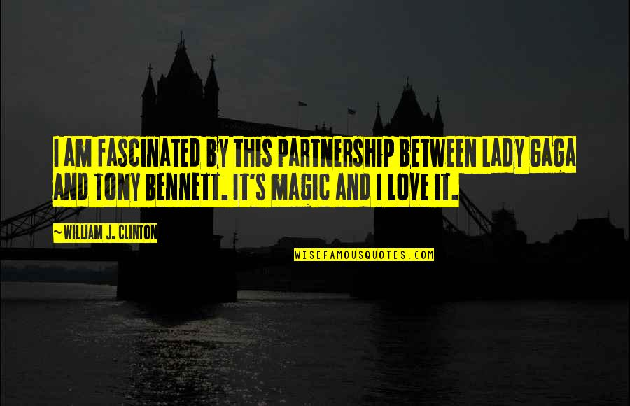 Lady's Quotes By William J. Clinton: I am fascinated by this partnership between Lady