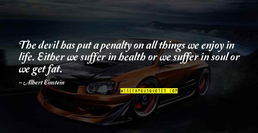 Laeta Quotes By Albert Einstein: The devil has put a penalty on all
