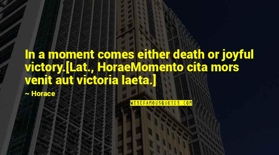 Laeta Quotes By Horace: In a moment comes either death or joyful