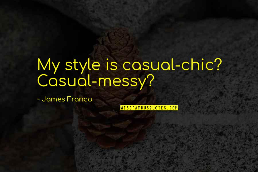 Laeta Quotes By James Franco: My style is casual-chic? Casual-messy?