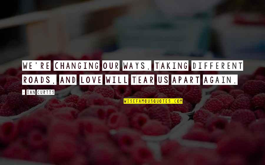 Lafferty Quotes By Ian Curtis: We're changing our ways, taking different roads, and