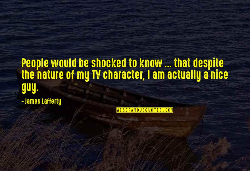 Lafferty Quotes By James Lafferty: People would be shocked to know ... that