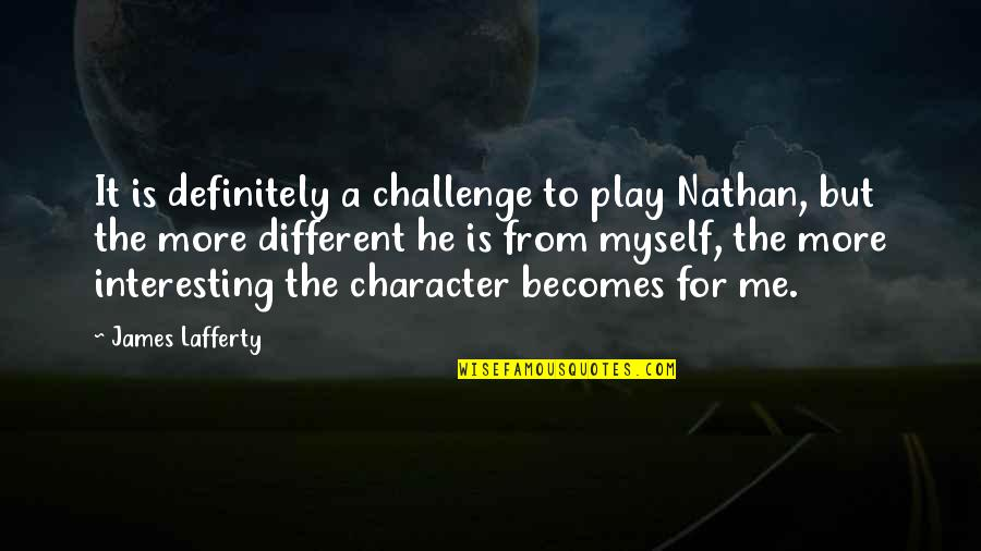 Lafferty Quotes By James Lafferty: It is definitely a challenge to play Nathan,