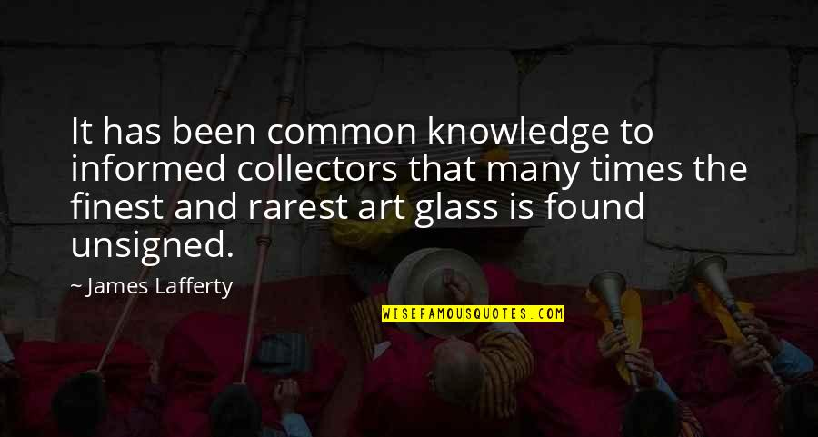 Lafferty Quotes By James Lafferty: It has been common knowledge to informed collectors