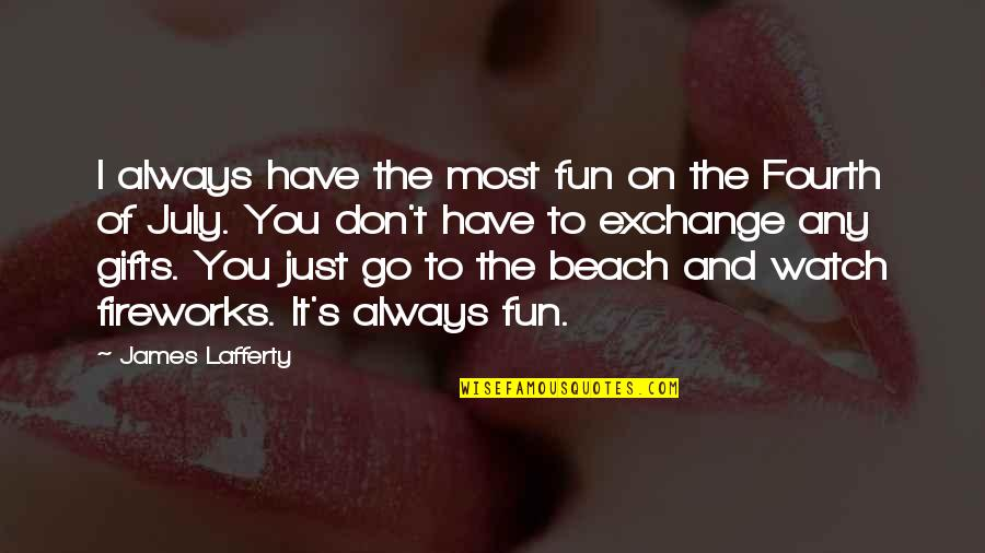 Lafferty Quotes By James Lafferty: I always have the most fun on the