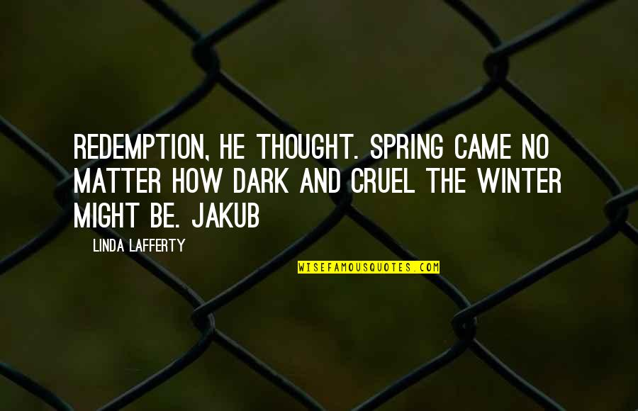 Lafferty Quotes By Linda Lafferty: Redemption, he thought. Spring came no matter how