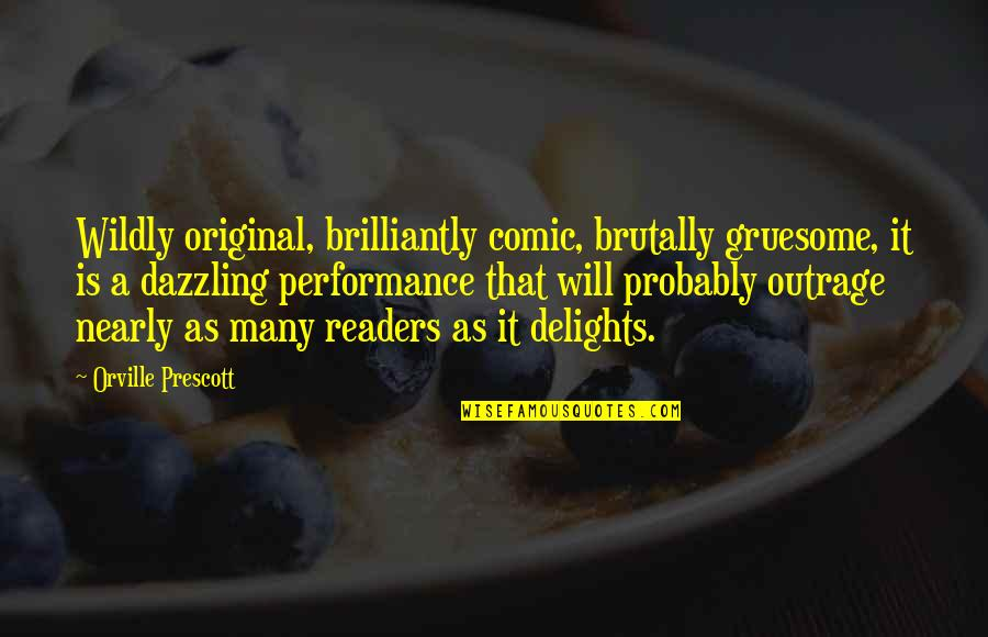 Lafferty Quotes By Orville Prescott: Wildly original, brilliantly comic, brutally gruesome, it is
