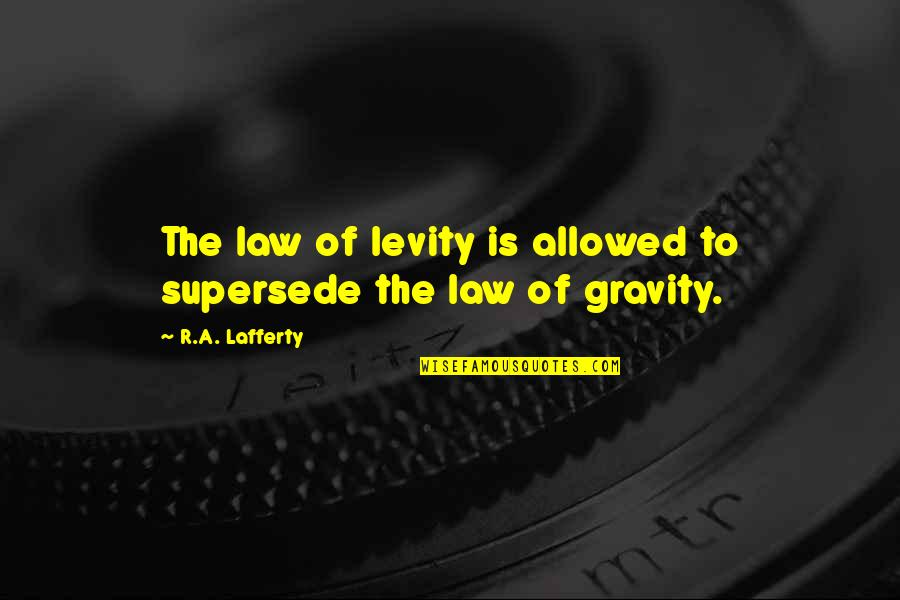 Lafferty Quotes By R.A. Lafferty: The law of levity is allowed to supersede