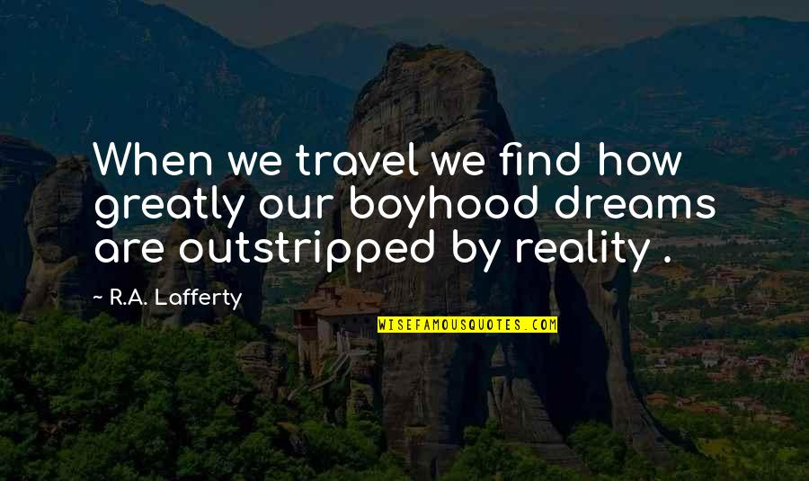 Lafferty Quotes By R.A. Lafferty: When we travel we find how greatly our
