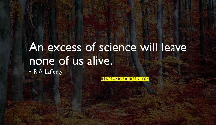 Lafferty Quotes By R.A. Lafferty: An excess of science will leave none of