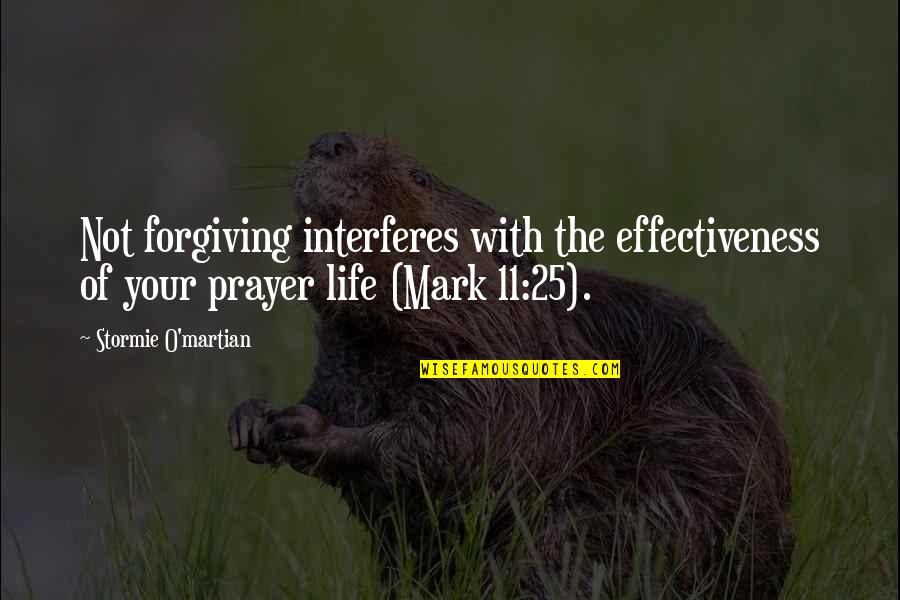 Lafferty Quotes By Stormie O'martian: Not forgiving interferes with the effectiveness of your