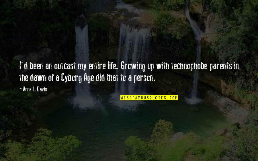 L'age Quotes By Anna L. Davis: I'd been an outcast my entire life. Growing