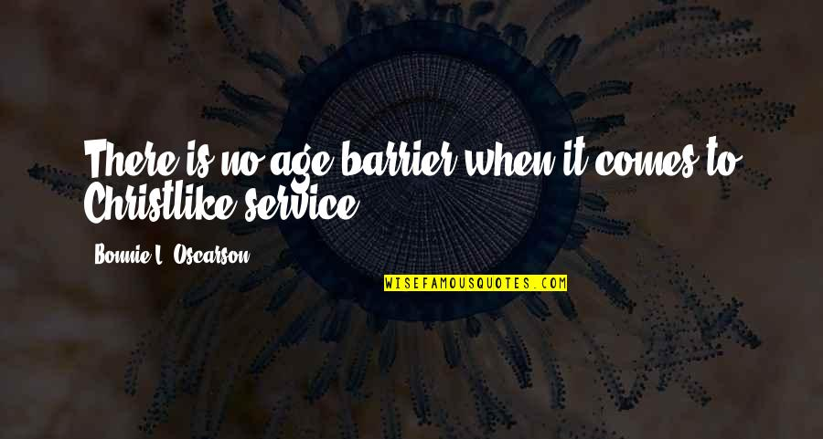 L'age Quotes By Bonnie L. Oscarson: There is no age barrier when it comes
