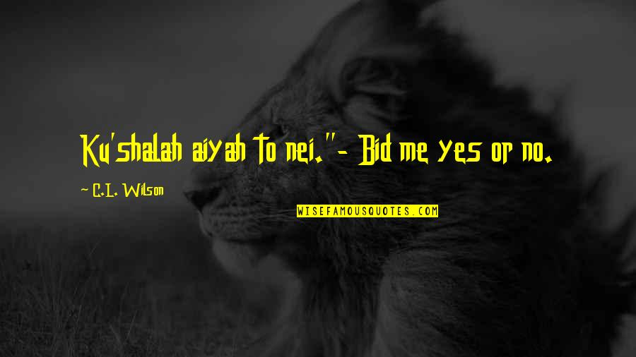 """L'age Quotes By C.L. Wilson: Ku'shalah aiyah to nei.""""- Bid me yes or"""