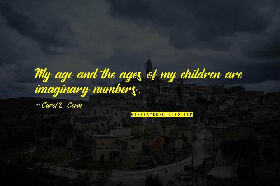 L'age Quotes By Carol L. Covin: My age and the ages of my children