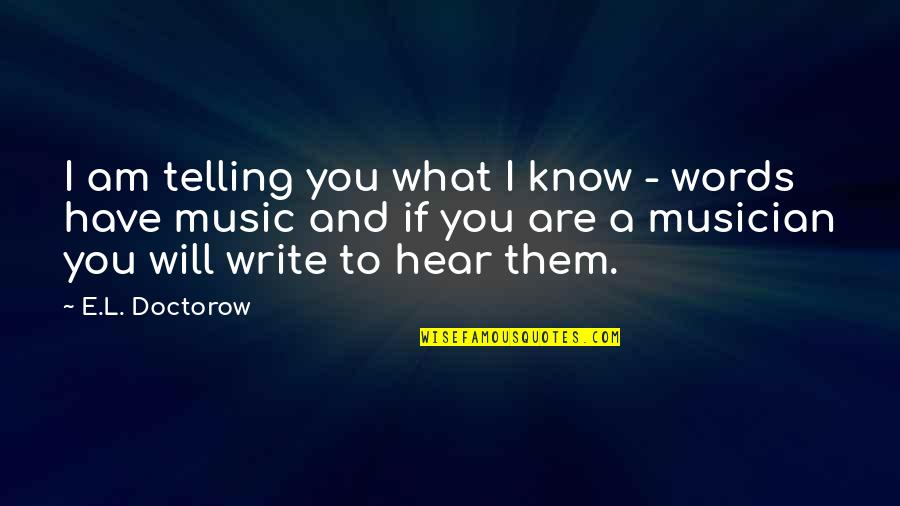 L'age Quotes By E.L. Doctorow: I am telling you what I know -