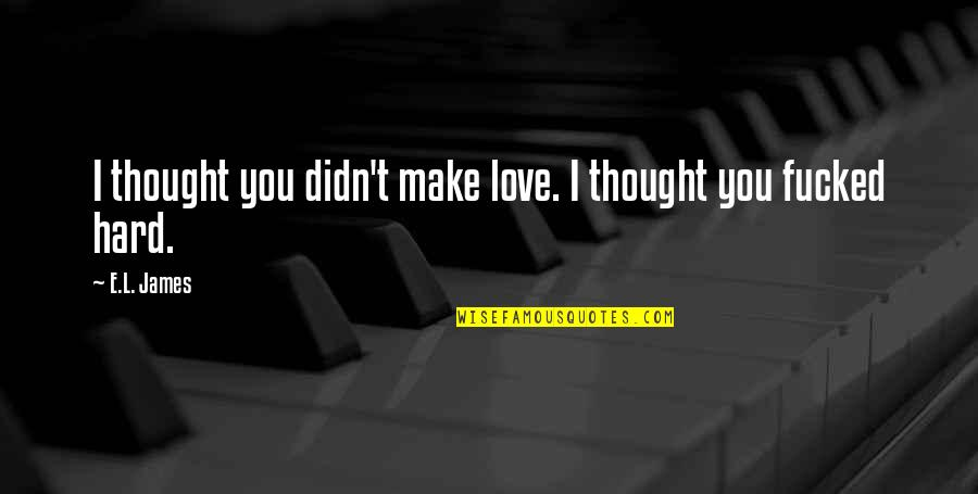L'age Quotes By E.L. James: I thought you didn't make love. I thought