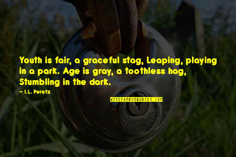L'age Quotes By I.L. Peretz: Youth is fair, a graceful stag, Leaping, playing