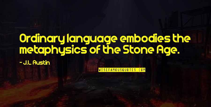 L'age Quotes By J.L. Austin: Ordinary language embodies the metaphysics of the Stone