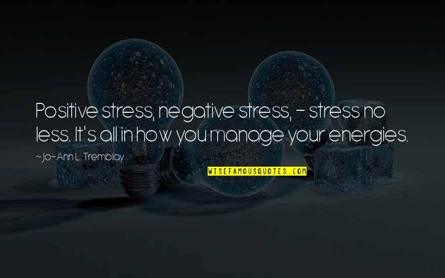 L'age Quotes By Jo-Ann L. Tremblay: Positive stress, negative stress, - stress no less.