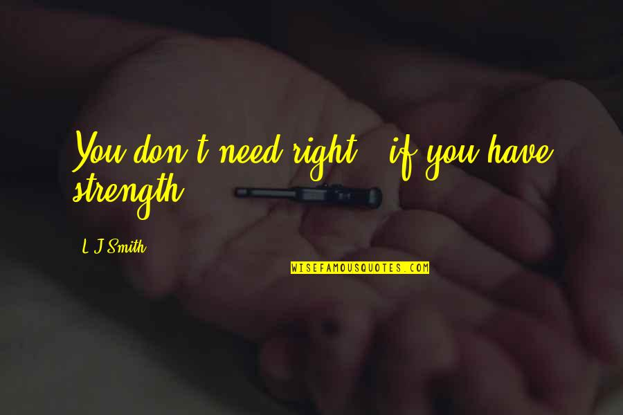 L'age Quotes By L.J.Smith: You don't need right - if you have