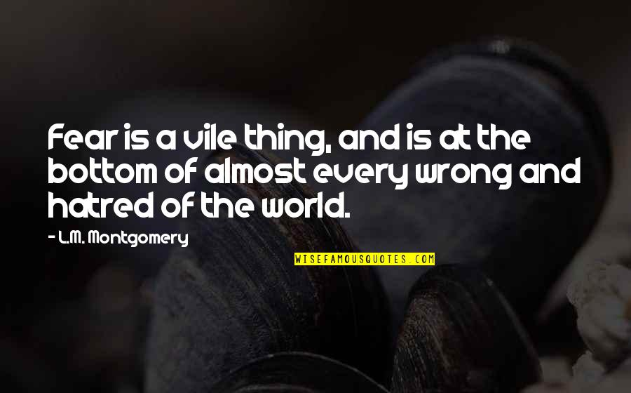 L'age Quotes By L.M. Montgomery: Fear is a vile thing, and is at