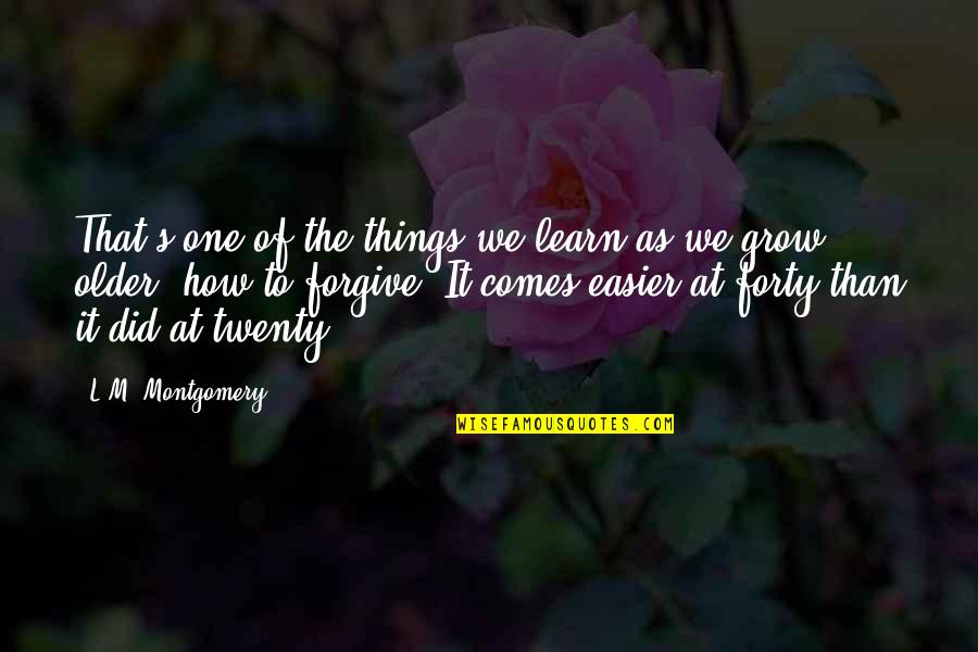 L'age Quotes By L.M. Montgomery: That's one of the things we learn as