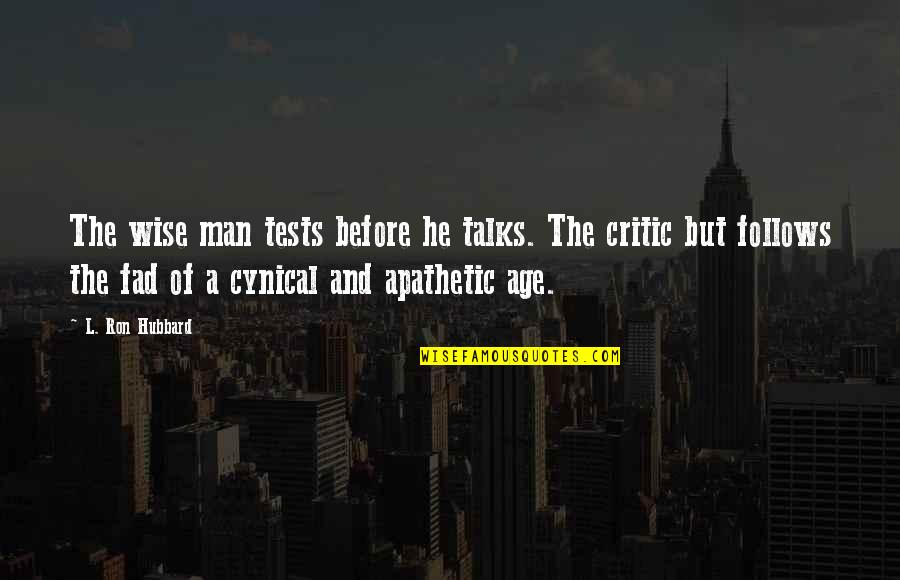 L'age Quotes By L. Ron Hubbard: The wise man tests before he talks. The