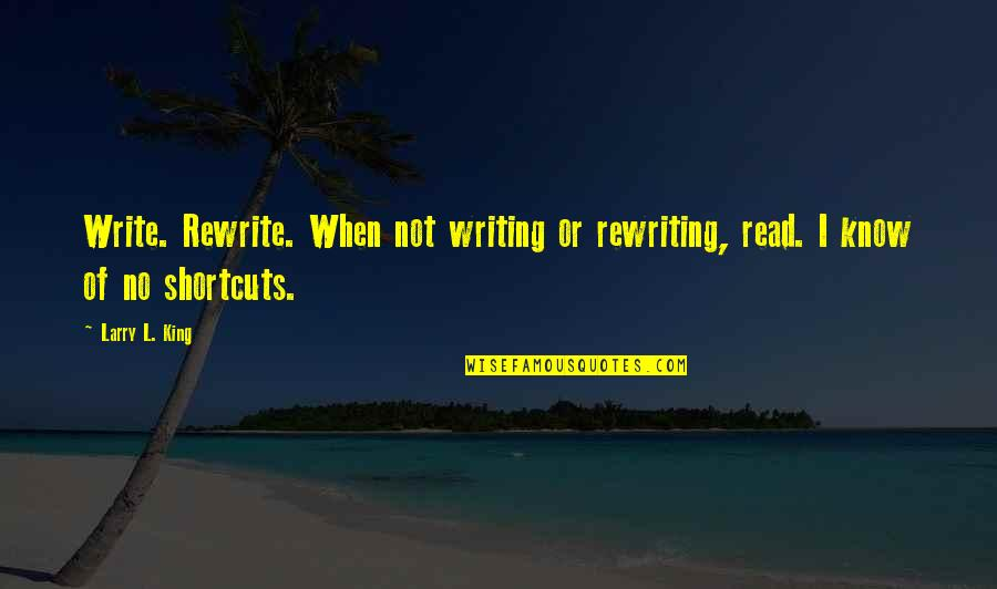 L'age Quotes By Larry L. King: Write. Rewrite. When not writing or rewriting, read.
