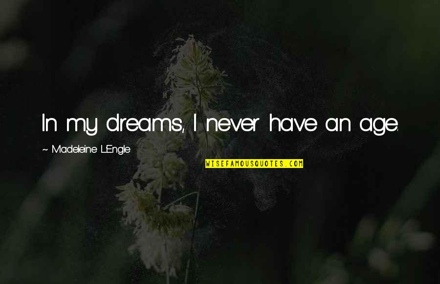 L'age Quotes By Madeleine L'Engle: In my dreams, I never have an age.