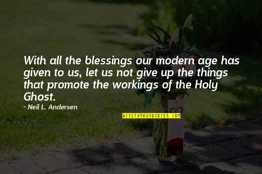 L'age Quotes By Neil L. Andersen: With all the blessings our modern age has