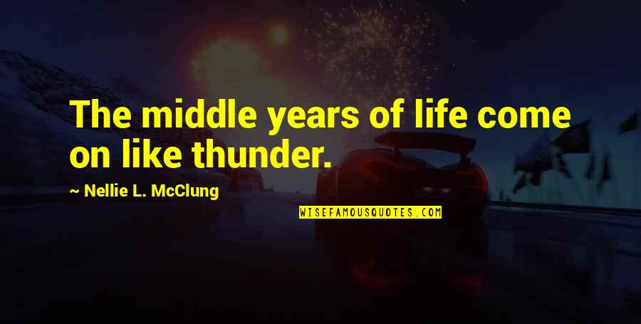 L'age Quotes By Nellie L. McClung: The middle years of life come on like