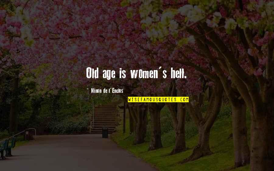 L'age Quotes By Ninon De L'Enclos: Old age is women's hell.