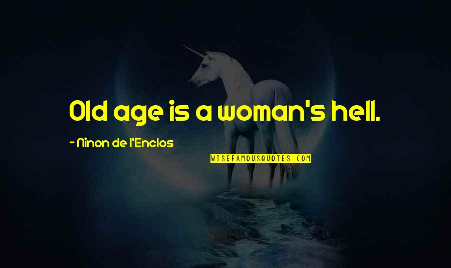 L'age Quotes By Ninon De L'Enclos: Old age is a woman's hell.