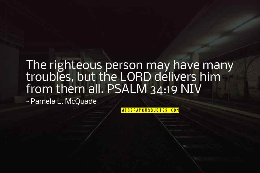 L'age Quotes By Pamela L. McQuade: The righteous person may have many troubles, but