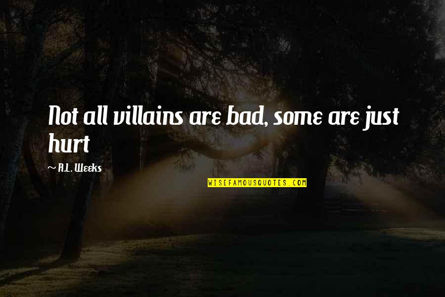 L'age Quotes By R.L. Weeks: Not all villains are bad, some are just
