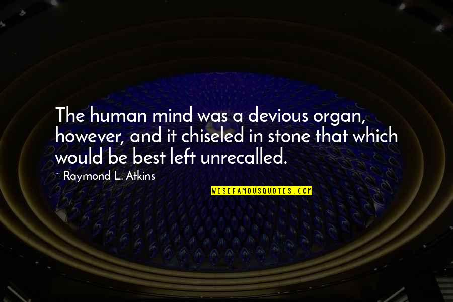 L'age Quotes By Raymond L. Atkins: The human mind was a devious organ, however,