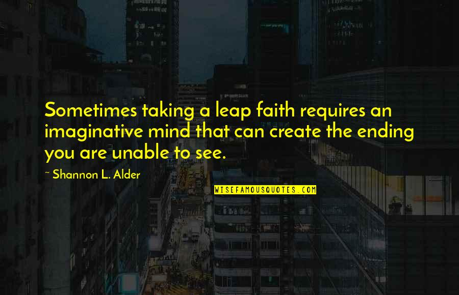 L'age Quotes By Shannon L. Alder: Sometimes taking a leap faith requires an imaginative