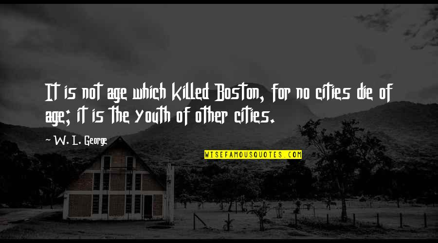 L'age Quotes By W. L. George: It is not age which killed Boston, for